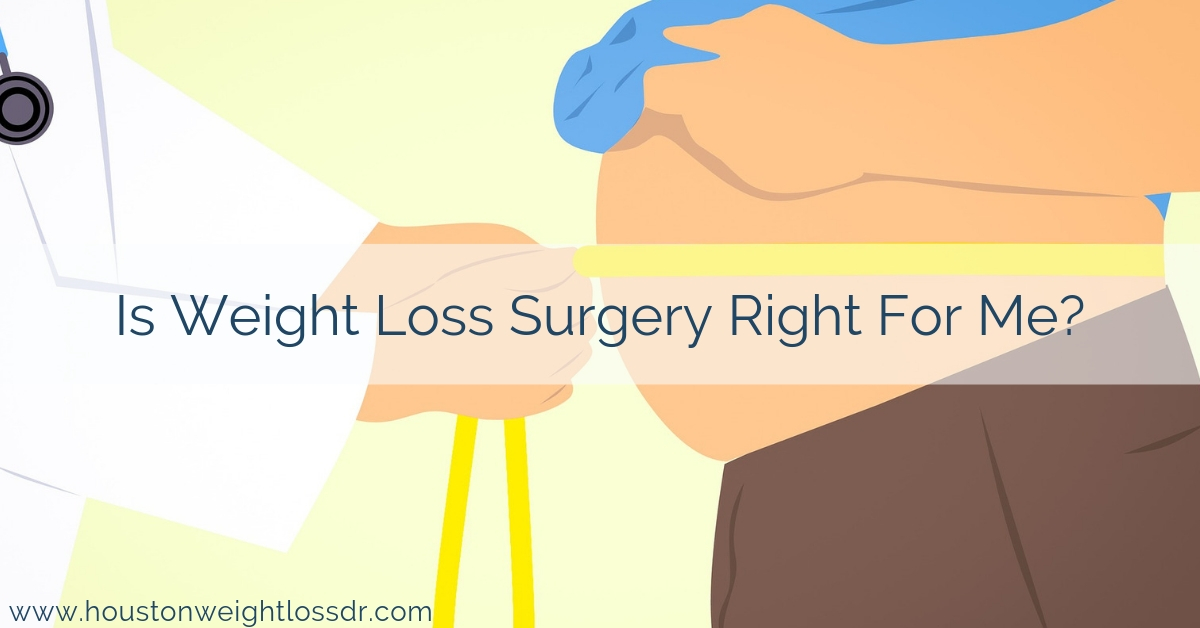 Is Weight Loss Surgery Right For Me Houston Weight Loss Center