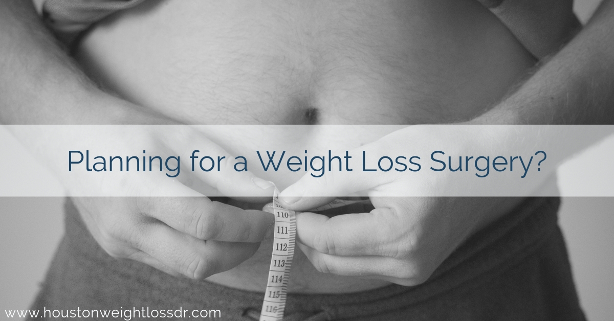 Planning For A Weight Loss Surgery Houston Weight Loss Center